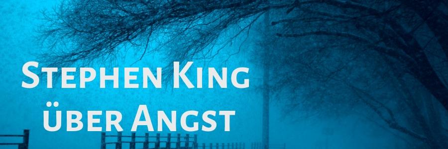 Stephen King über Angst Die drei Farben der Angst Blog Horror Terror Ekel