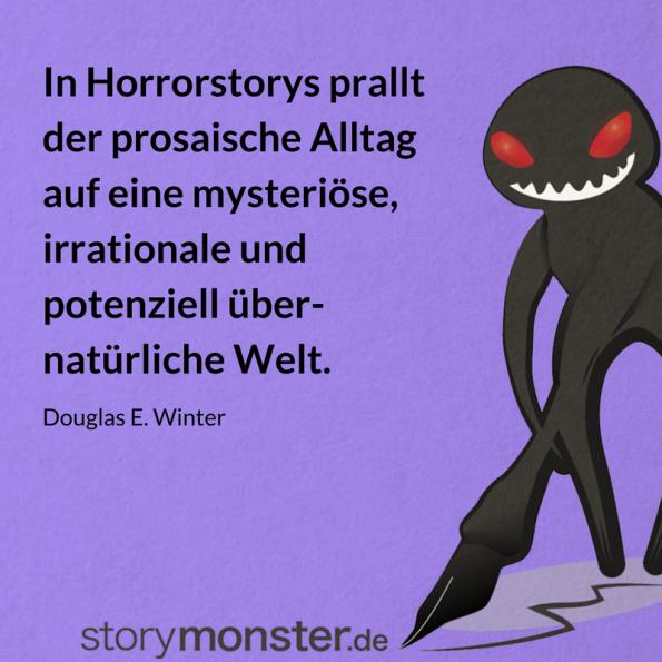 Horror plotten - Zitat von Douglas E. Winter: In Horrorstorys prallt der prosaische Alltag auf eine mysteriöse, irrationale und potenziell übernatürliche Welt.