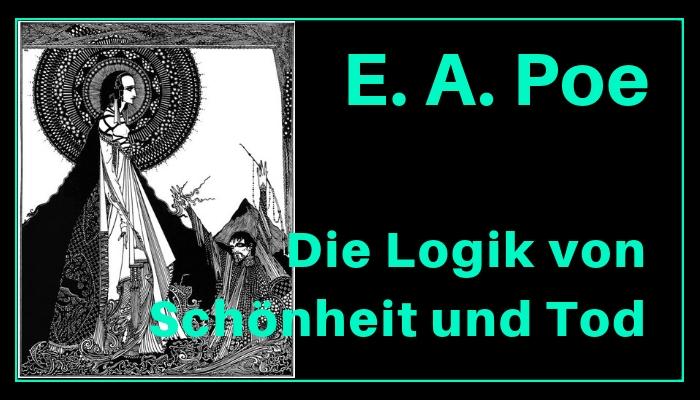 Edgar Allan Poe: Die Logik von Schönheit und Tod