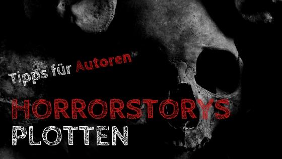 Horror plotten Geistergeschichten schreiben Schreibtipps Storymonster