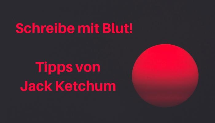 Jack Ketchum_Schreibe mit Blut_Schreibtipps_Horror schreiben_Storymonster