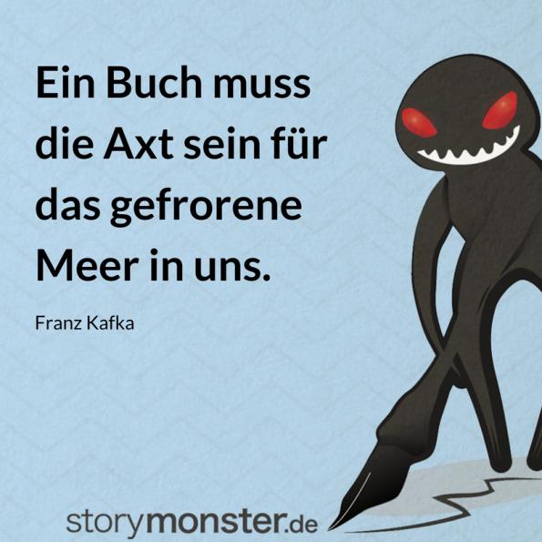 Franz Kafka: Zitat. Ein Buch muss die Axt sein für das gefrorene Meer in uns.