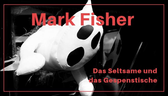 Mark Fisher Das Seltsame und das Gespenstische Rezension Storymonster
